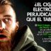 ¿Es beneficioso o perjudicial el cigarrillo electrónico para dejar de fumar?
